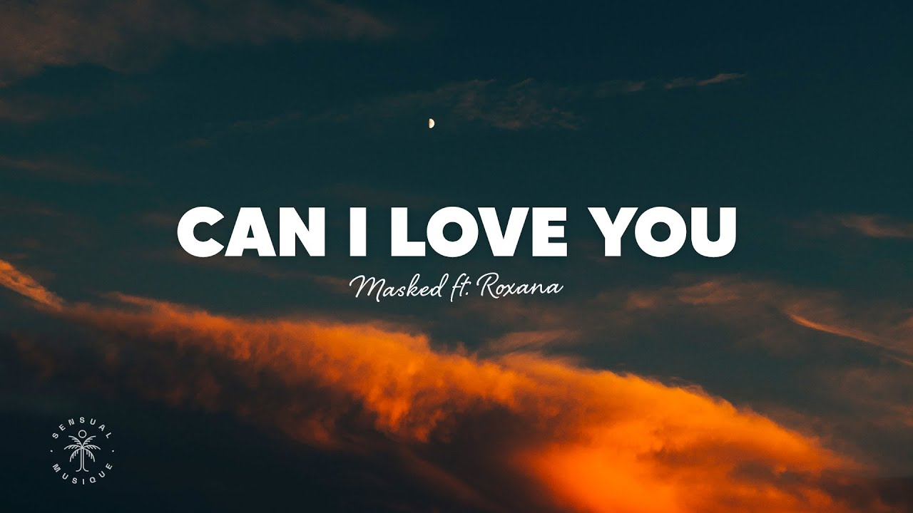 MASKED - Can I Love You (Lyrics) ft. Roxana