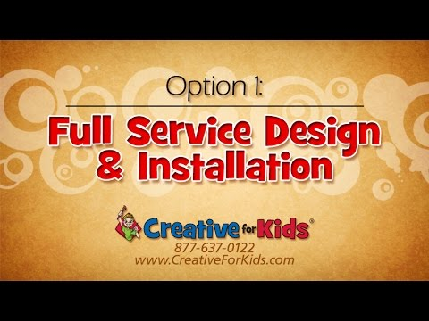 Creative For Kids Option 1: Full Service Design and Installation