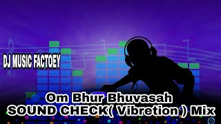 Om Bhur Bhuvasah SOUND CHECK  ( Vibretion Mix ) 2@18 Mix By DJ MUSIC FACTORY