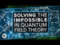 Solving the Impossible in Quantum Field