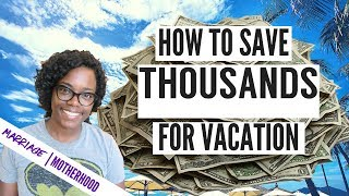 how to save thousands for your vacations how to save money for travel