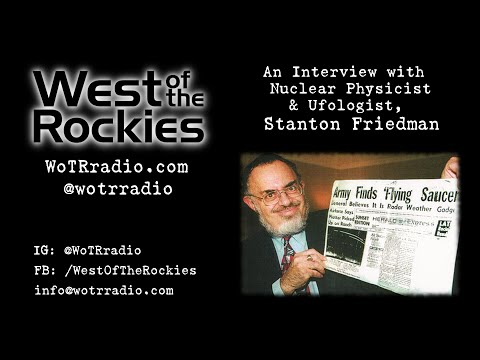 An Interview with Nuclear Physicist and Ufologist, Stanton Friedman - on WoTRradio