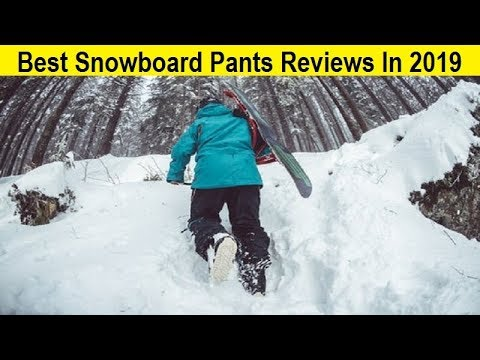 Top 3 Best Snowboard Pants Reviews In 2019