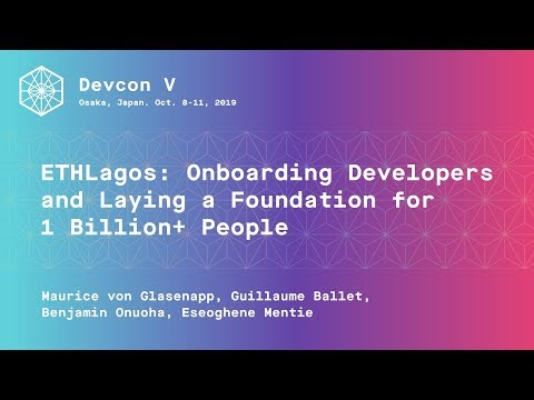 ETHLagos: Onboarding Developers And Laying A Foundation For 1 Billion+ People (Devcon5)