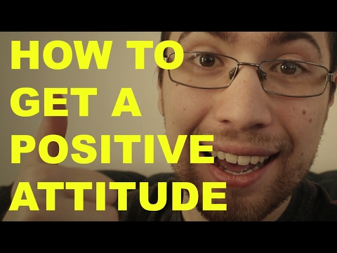 POSITIVE ATTITUDE - How to Change Your Attitude & Stop Being Negative