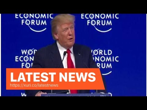 Latest News - Trump warned Davos about fair trade, said the United States is open for business