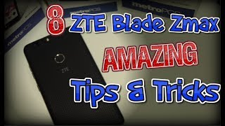ZTE Blade Zmax 8 Amazing Tips & Tricks