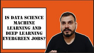 Is Data Science, Machine Learning, Deep Learning Evergreen Jobs?