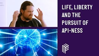 Life, Liberty and the Pursuit of APIness - Dot Net Sheff - June 2018