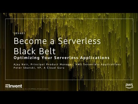 AWS re:Invent 2017: Become a Serverless Black Belt: Optimizing Your Serverless Appli (SRV401)