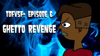 "TDFVSF| Episode 6 ""Ghetto Revenge"""