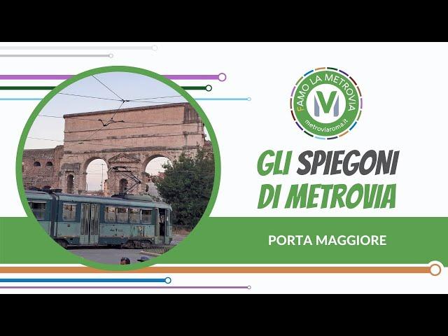 15 PORTA MAGGIORE - Gli Spiegoni di Metrovia