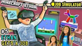 ETHAN GETS A JOB!  - HTC VIVE VR #5 - Job Simulator w/Minecraft Ethan, Emma & Aubrey