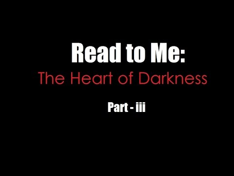 Read to Me: Heart of Darkness (Part 3)