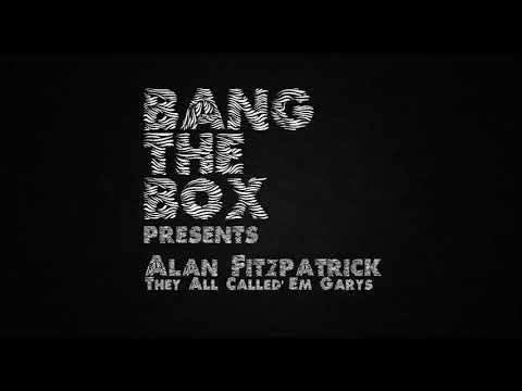 Alan Fitzpatrick - They All Called' Em Garys