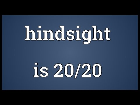 Hindsight Is 20/20 Meaning