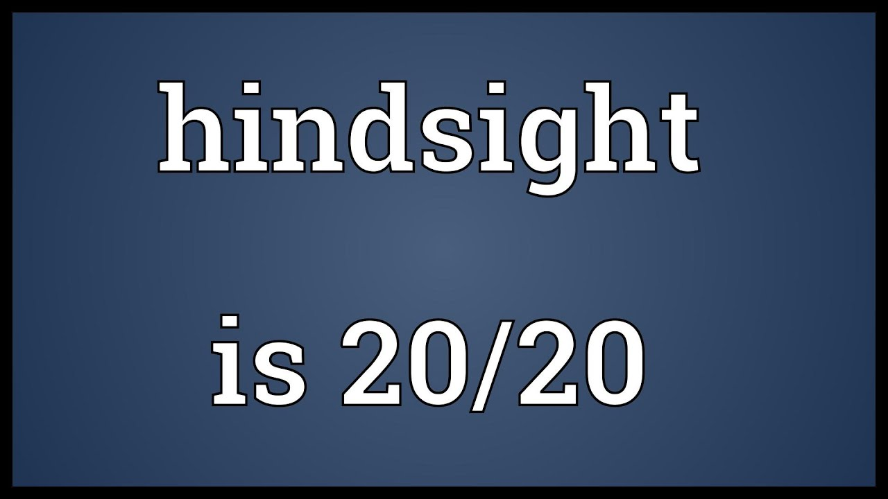 how to say hindsight is 20 20 meaning