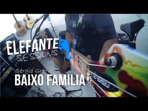 ELEFANTE SESSIONS   Sérgio Groove - Baixo Família