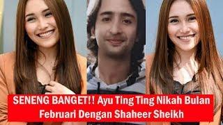 SENENG BANGET!! Ayu Ting Ting Nikah Bulan Februari Dengan Shaheer Sheikh, TERNYATA!!