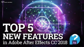 Top 5 new features in Adobe After Effects CC 2018