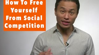 Free Yourself from Social Competition and Learn to Love Your Life