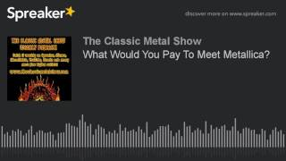 What Would You Pay To Meet Metallica?
