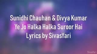 Sunidhi Chauhan & Divya Kumar - Ye Jo Halka Halka Suroor Hai | [NEW LYRICS SONG 2018] [HD]