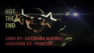 I Not The End by: Sayonara Maxwell I [FNaF/SFM]