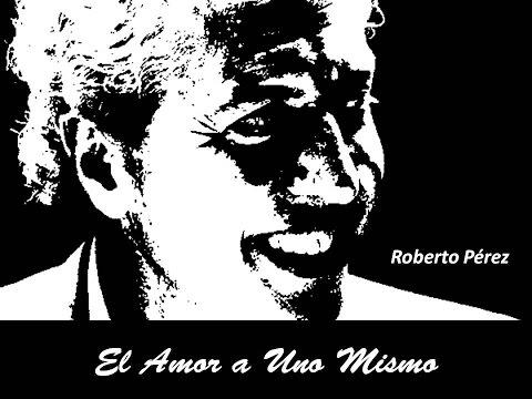 El Amor a Uno Mismo  Roberto Pérez