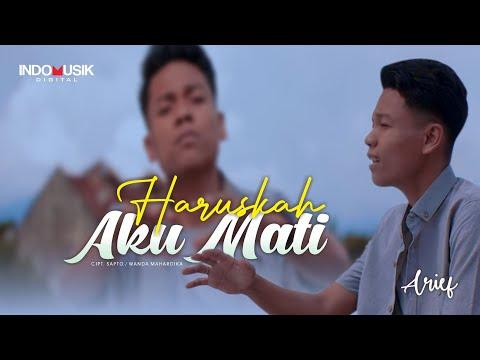 Arief - HARUSKAH AKU MATI   //   Aku mengalah kerana cinta kamu sengaja menggores luka