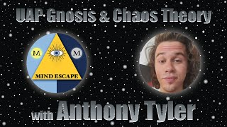 UAP Gnosis and Chaos Theory with Anthony Tyler | Mind Escape 192