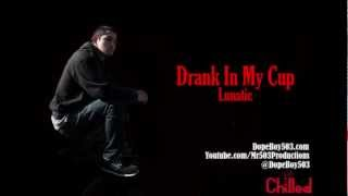 Drank In My Cup Remix - Lunatic