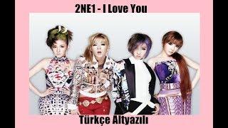 2NE1 - I Love You / Türkçe Altyazılı