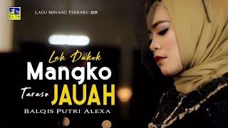 Gambar cover Balqis Putri Alexa -  Lah Dakek Mangko Taraso Jauah [Lagu Minang Terbaru 2019] Official Video