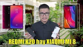7 triệu nên mua Redmi K20 hay Xiaomi Mi 8 ?