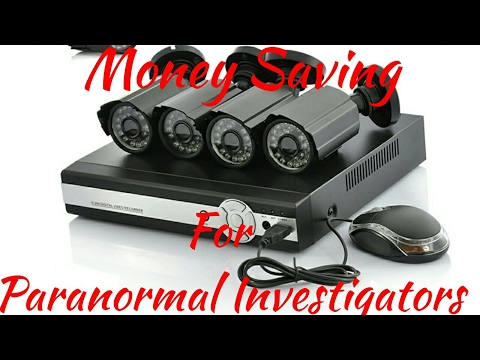 Money Saving For Paranormal Investigators CCTV