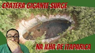 Cratera misteriosa gigante surge na Ilha de Itaparica!!!