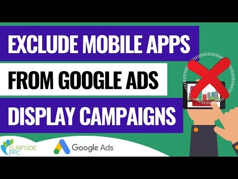 How To Exclude All Mobile Apps From Your Google Ads Display Campaigns