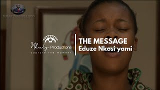 THE MESSAGE MINISTRY   EDUZE NKOSI YAMI