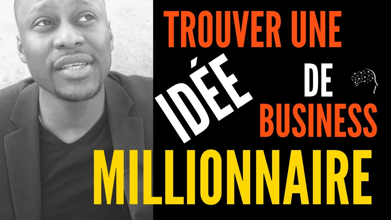 Trouver une id e de business millionnaire 7 id es fortes for Idee commerce rentable