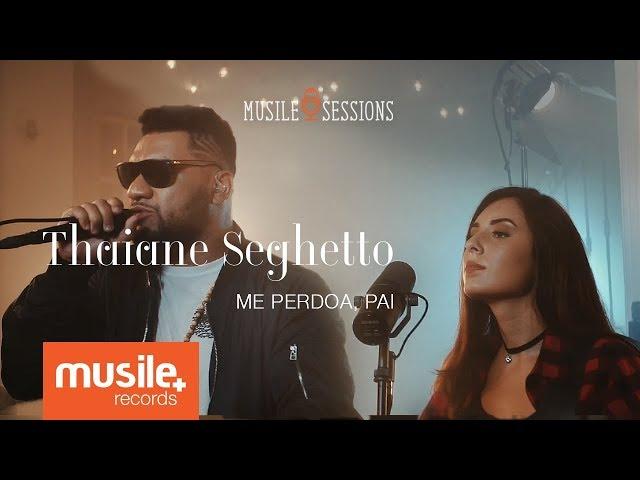 Thaiane Seghetto e Pregador Luo - Me Perdoa, Pai (Live Session)