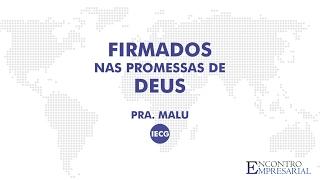 Firmado nas promessas do Senhor - Pra. Malu - Encontro Empresarial -  - IECG
