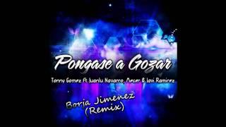 Tonny Gomez, Juanlu Navarro, Mecer & Javi Ramirez - Ponganse A Gozar (Borja Jimenez Remix)