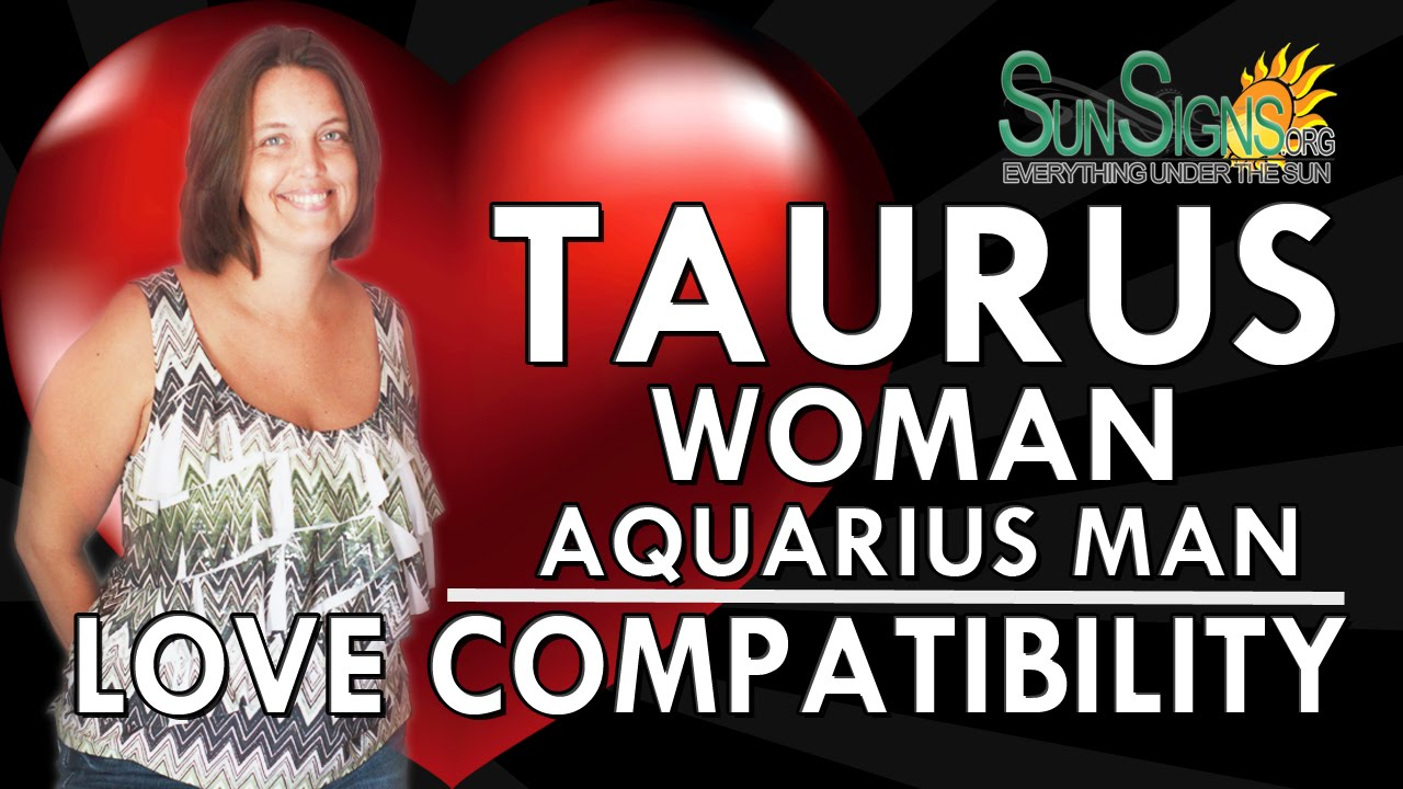 taurus woman aquarius man compatibility � a demanding