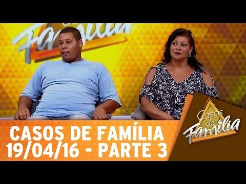 Casos de Família (19/04/16) - Você não presta pro meu filho e vai arrumar encrenca comigo! - Parte 3