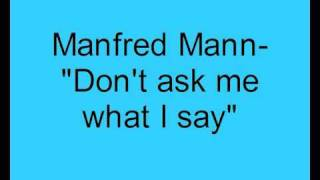 Manfred Mann- Don't ask me what I say.