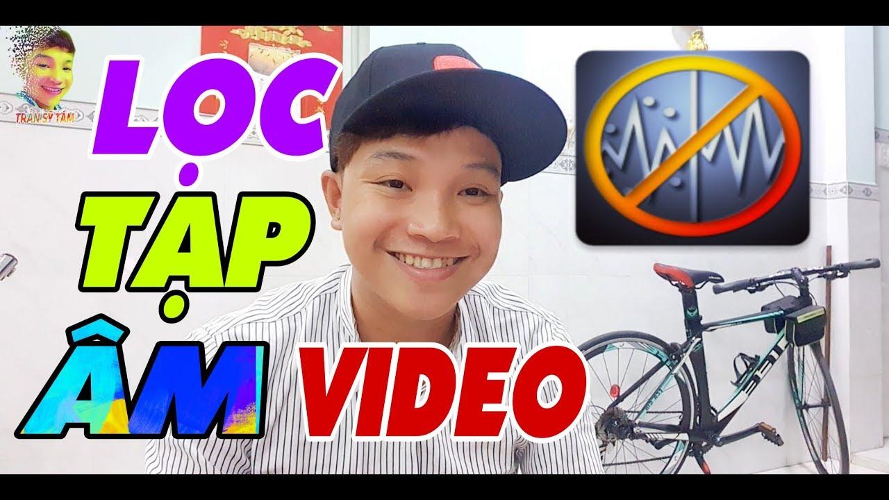 Cách Làm Youtube Kiếm Tiền | Hướng Dẫn Cách Lọc Tạp Âm Video Bằng Điện Thoại