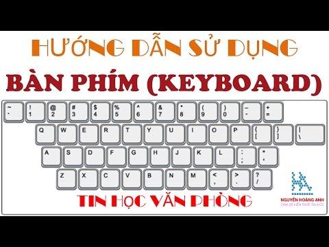 Hướng Dẫn Sử Dụng Bàn Phím Máy Vi Tính | How To Use Keyboard | Tin Học Văn Phòng - Nguyễn Hoàng Anh