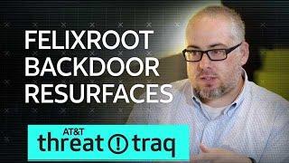 8/2/18 FELIXROOT Backdoor Resurfaces | AT&T ThreatTraq