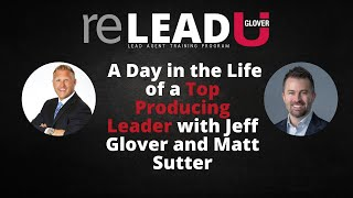 reLead Session #9: A Day in the Life of a Top Producing Leader with Jeff Glover and Matt Sutter